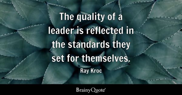 The quality of a leader is reflected in the standards they set for themselves. - Ray Kroc