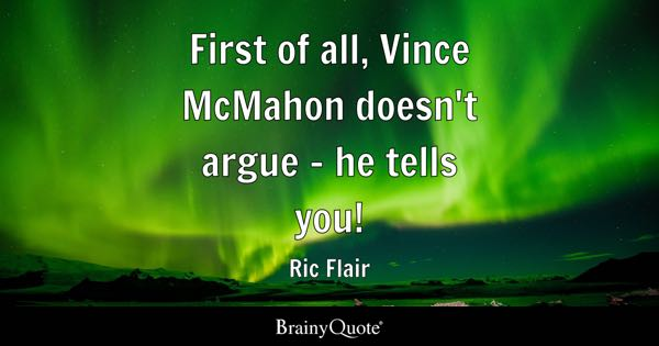 First of all, Vince McMahon doesn't argue - he tells you! - Ric Flair