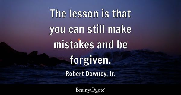 The lesson is that you can still make mistakes and be forgiven. - Robert Downey, Jr.