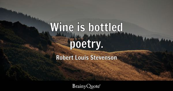Wine is bottled poetry. - Robert Louis Stevenson