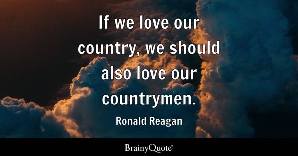 If we love our country, we should also love our countrymen. - Ronald Reagan