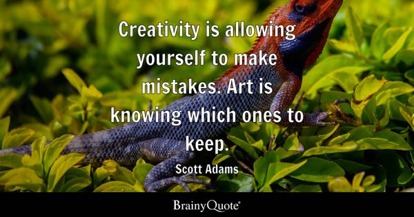 Creativity is allowing yourself to make mistakes. Art is knowing which ones to keep. - Scott Adams