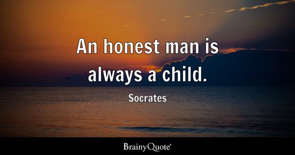 An honest man is always a child. - Socrates