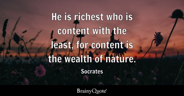 He is richest who is content with the least, for content is the wealth of nature. - Socrates