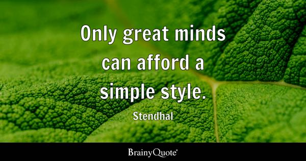 Only great minds can afford a simple style. - Stendhal