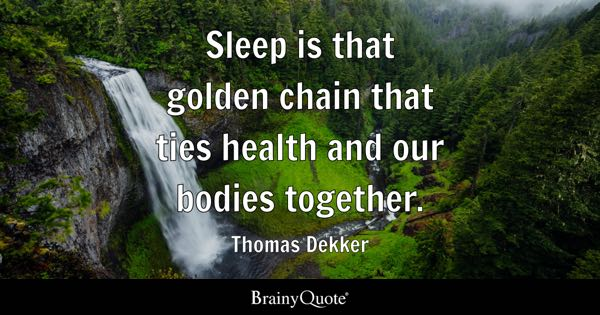 Sleep is that golden chain that ties health and our bodies together. - Thomas Dekker