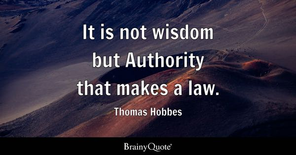 It is not wisdom but Authority that makes a law. - Thomas Hobbes