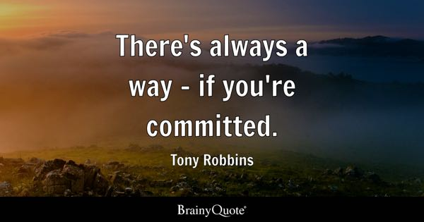 There's always a way - if you're committed. - Tony Robbins
