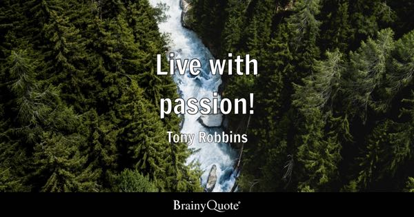 Live with passion! - Tony Robbins