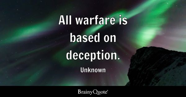 All warfare is based on deception. - Unknown