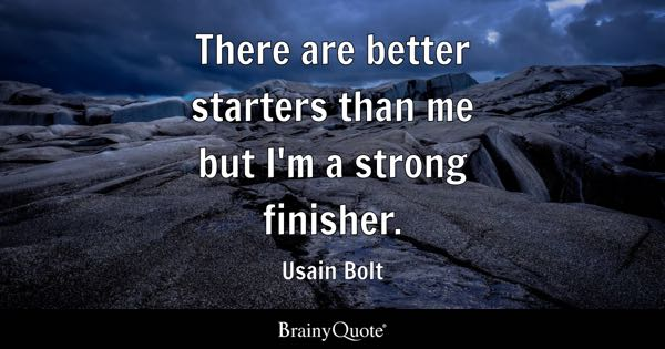 There are better starters than me but I'm a strong finisher. - Usain Bolt