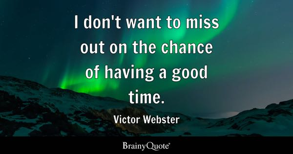I don't want to miss out on the chance of having a good time. - Victor Webster