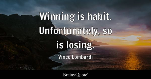 Winning is habit. Unfortunately, so is losing. - Vince Lombardi