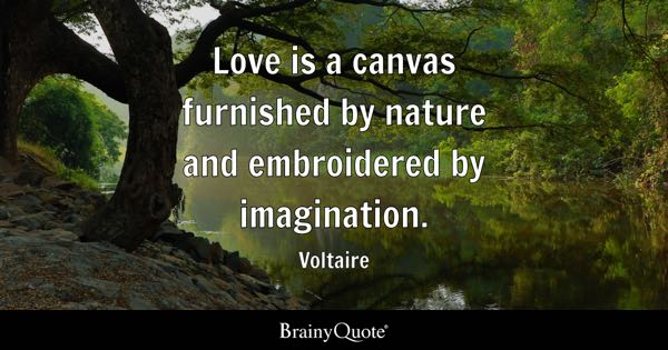 Love is a canvas furnished by nature and embroidered by imagination. - Voltaire