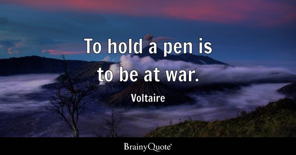 To hold a pen is to be at war. - Voltaire