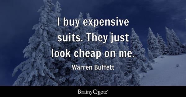 I buy expensive suits. They just look cheap on me. - Warren Buffett