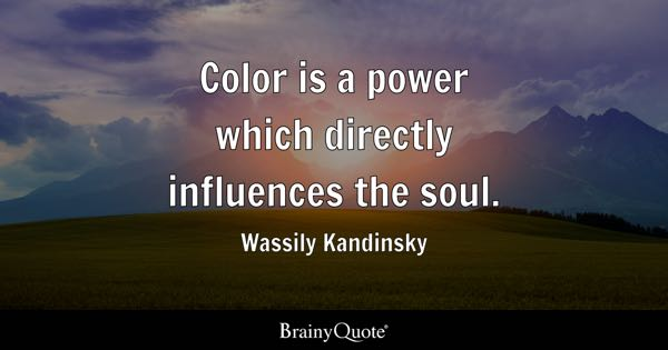 Color is a power which directly influences the soul. - Wassily Kandinsky