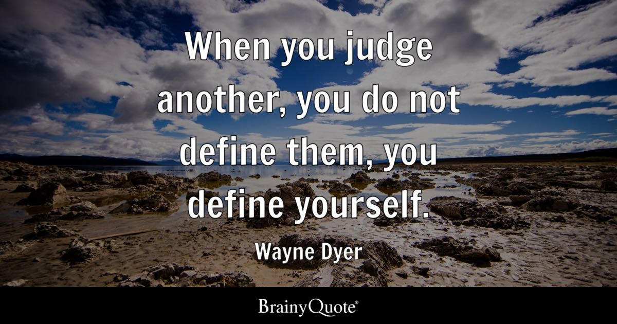 Wayne Dyer When You Judge Another You Do Not Define