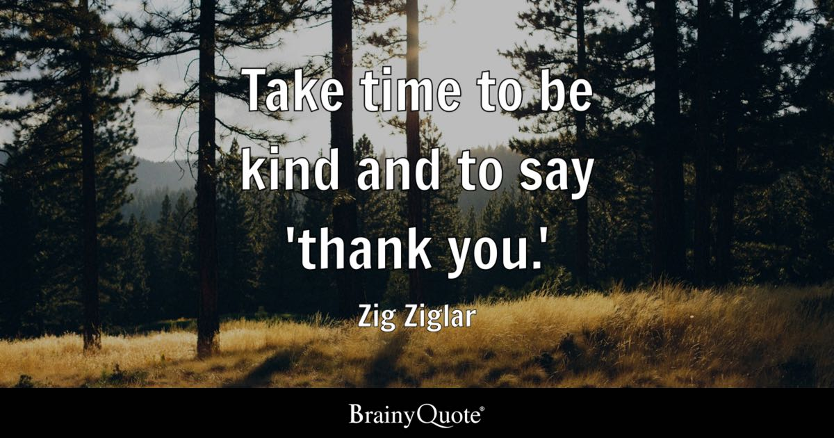Take time to be kind and to say 'thank you.' - Zig Ziglar